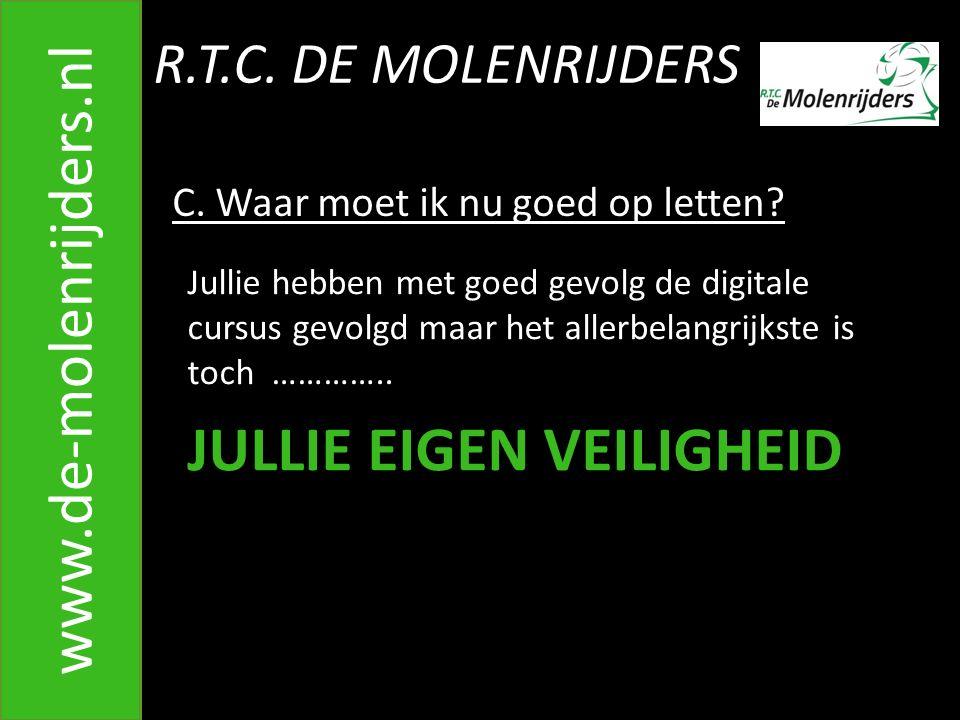 R.T.C.DE MOLENRIJDERS www.de-molenrijders.nl C. Waar moet ik nu goed op letten.