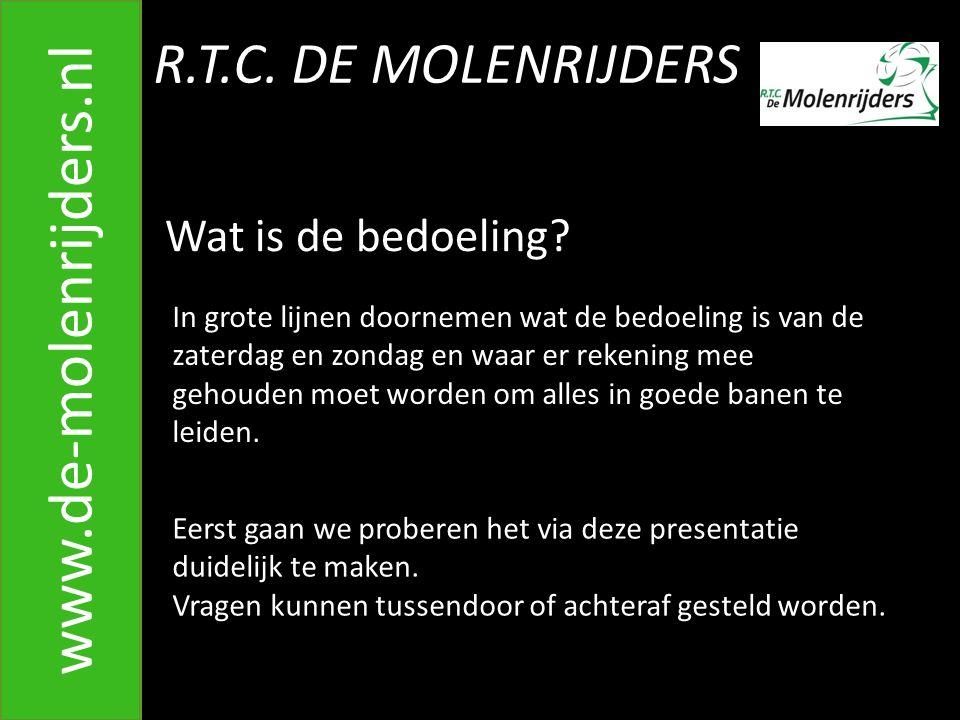 R.T.C.DE MOLENRIJDERS www.de-molenrijders.nl Wat is de bedoeling.