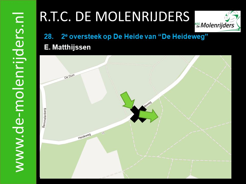 R.T.C.DE MOLENRIJDERS www.de-molenrijders.nl 28. 2 e oversteek op De Heide van De Heideweg E.