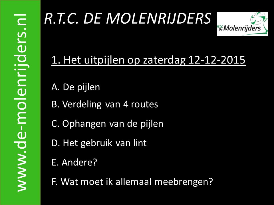 R.T.C.DE MOLENRIJDERS www.de-molenrijders.nl 1. Het uitpijlen op zaterdag 12-12-2015 A.