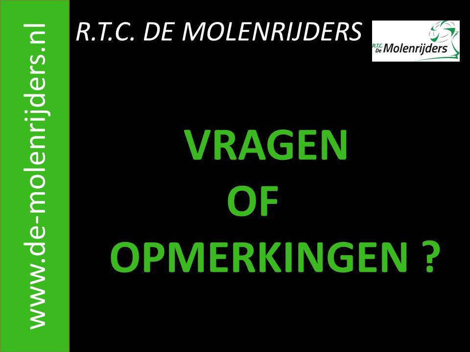 R.T.C. DE MOLENRIJDERS www.de-molenrijders.nl VRAGEN OF OPMERKINGEN ?