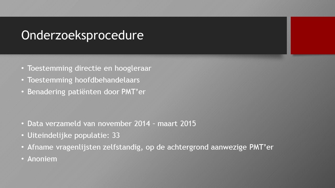 Onderzoeksprocedure Toestemming directie en hoogleraar Toestemming hoofdbehandelaars Benadering patiënten door PMT'er Data verzameld van november 2014