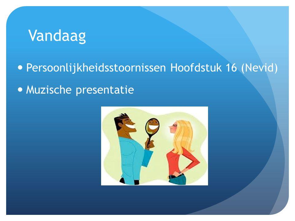 Vandaag Persoonlijkheidsstoornissen Hoofdstuk 16 (Nevid) Muzische presentatie