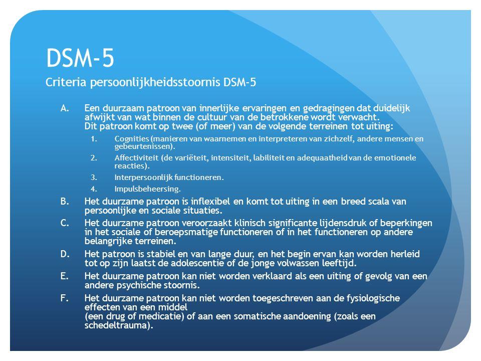 DSM-5 Criteria persoonlijkheidsstoornis DSM-5 A.Een duurzaam patroon van innerlijke ervaringen en gedragingen dat duidelijk afwijkt van wat binnen de cultuur van de betrokkene wordt verwacht.