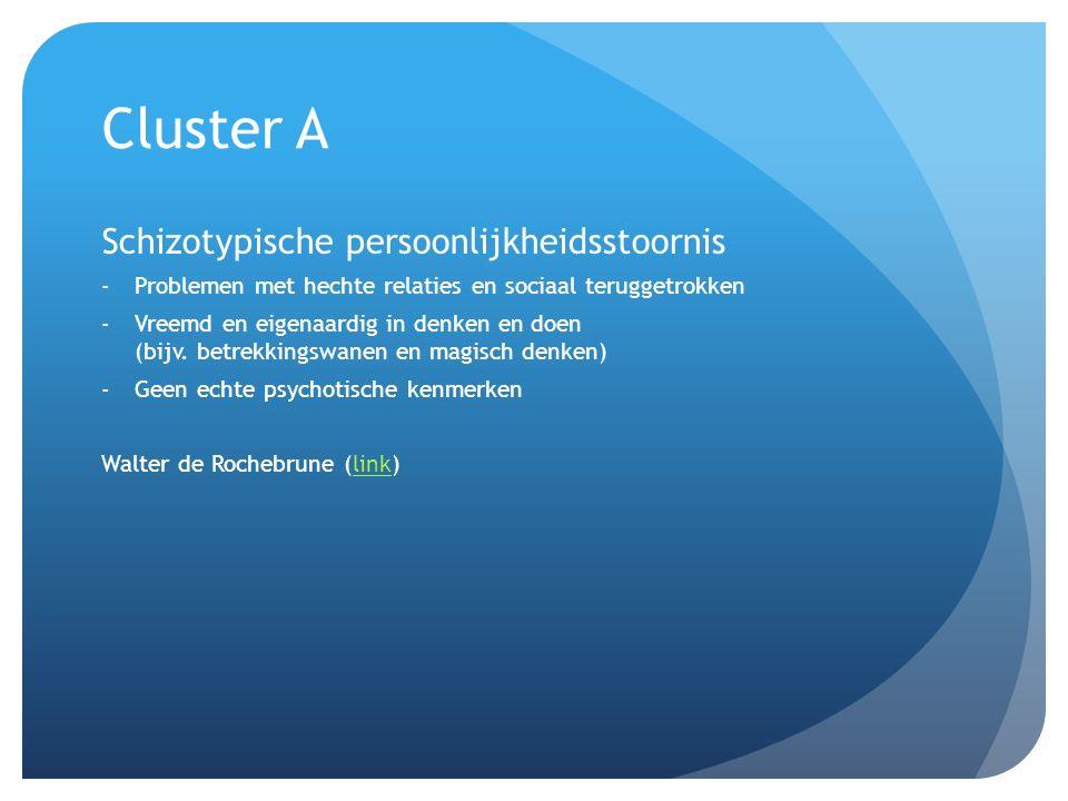 Cluster A Schizotypische persoonlijkheidsstoornis -Problemen met hechte relaties en sociaal teruggetrokken -Vreemd en eigenaardig in denken en doen (bijv.