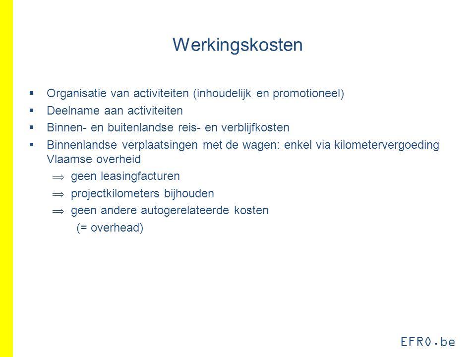 EFRO.be Werkingskosten  Organisatie van activiteiten (inhoudelijk en promotioneel)  Deelname aan activiteiten  Binnen- en buitenlandse reis- en ver