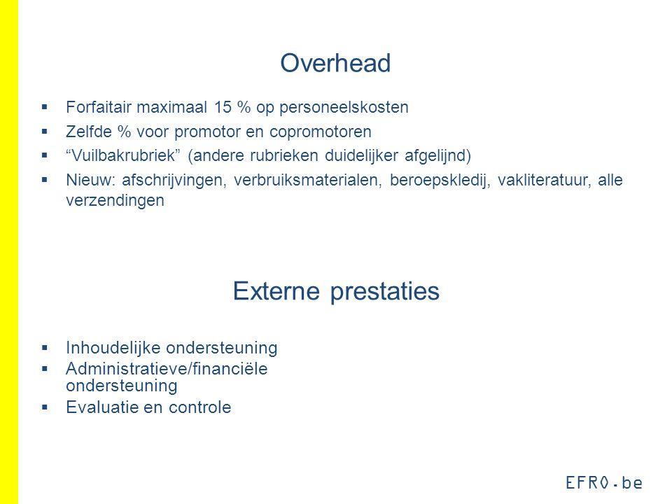 """EFRO.be Overhead  Forfaitair maximaal 15 % op personeelskosten  Zelfde % voor promotor en copromotoren  """"Vuilbakrubriek"""" (andere rubrieken duidelij"""