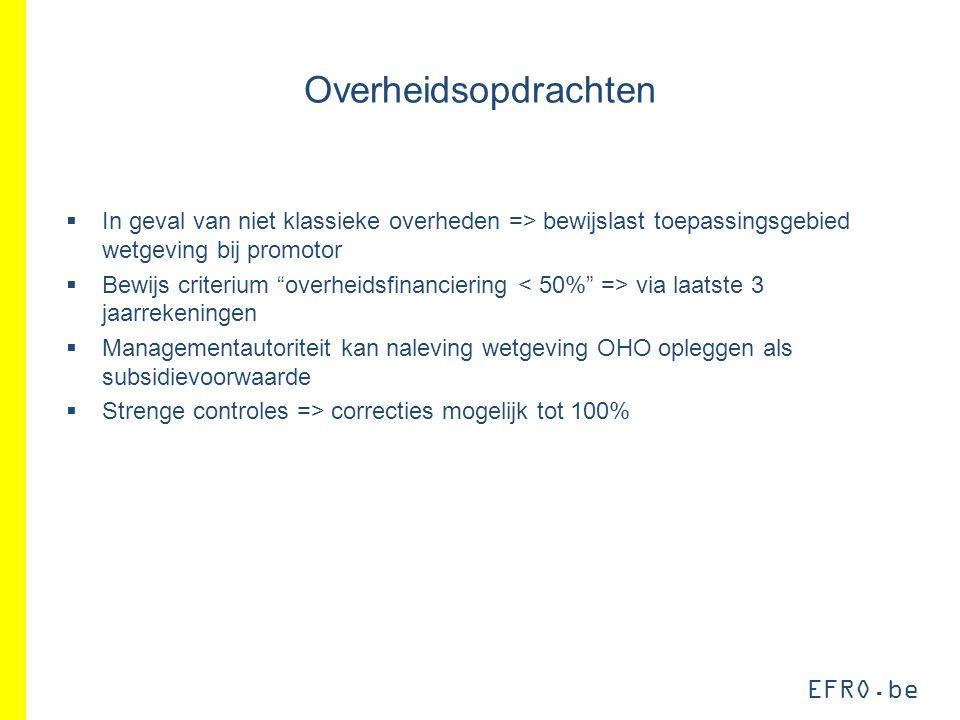 """EFRO.be Overheidsopdrachten  In geval van niet klassieke overheden => bewijslast toepassingsgebied wetgeving bij promotor  Bewijs criterium """"overhei"""