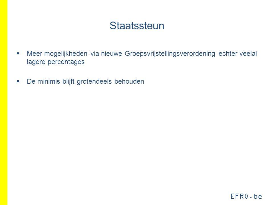 EFRO.be Staatssteun  Meer mogelijkheden via nieuwe Groepsvrijstellingsverordening echter veelal lagere percentages  De minimis blijft grotendeels behouden