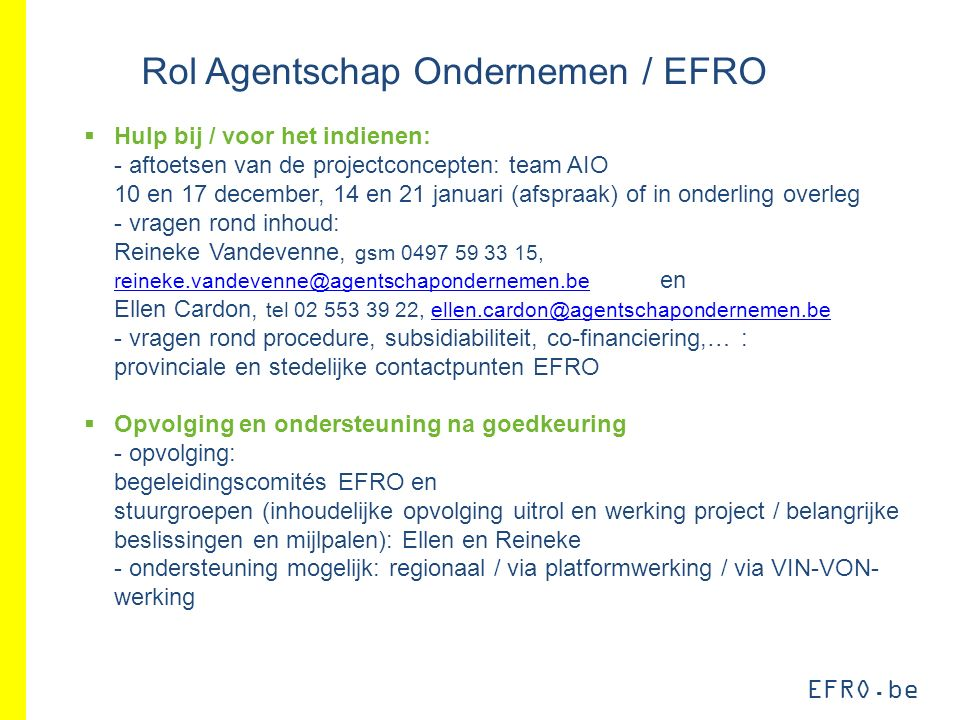EFRO.be Rol Agentschap Ondernemen / EFRO  Hulp bij / voor het indienen: - aftoetsen van de projectconcepten: team AIO 10 en 17 december, 14 en 21 jan