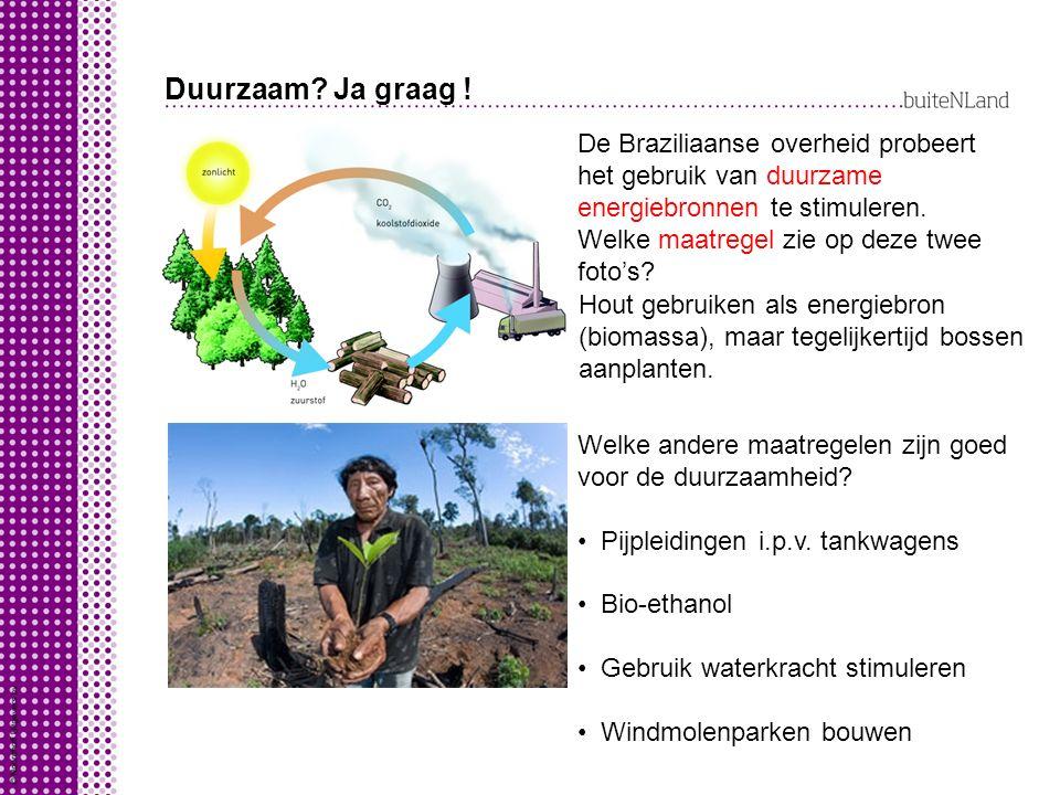Duurzaam? Ja graag ! De Braziliaanse overheid probeert het gebruik van duurzame energiebronnen te stimuleren. Welke maatregel zie op deze twee foto's?
