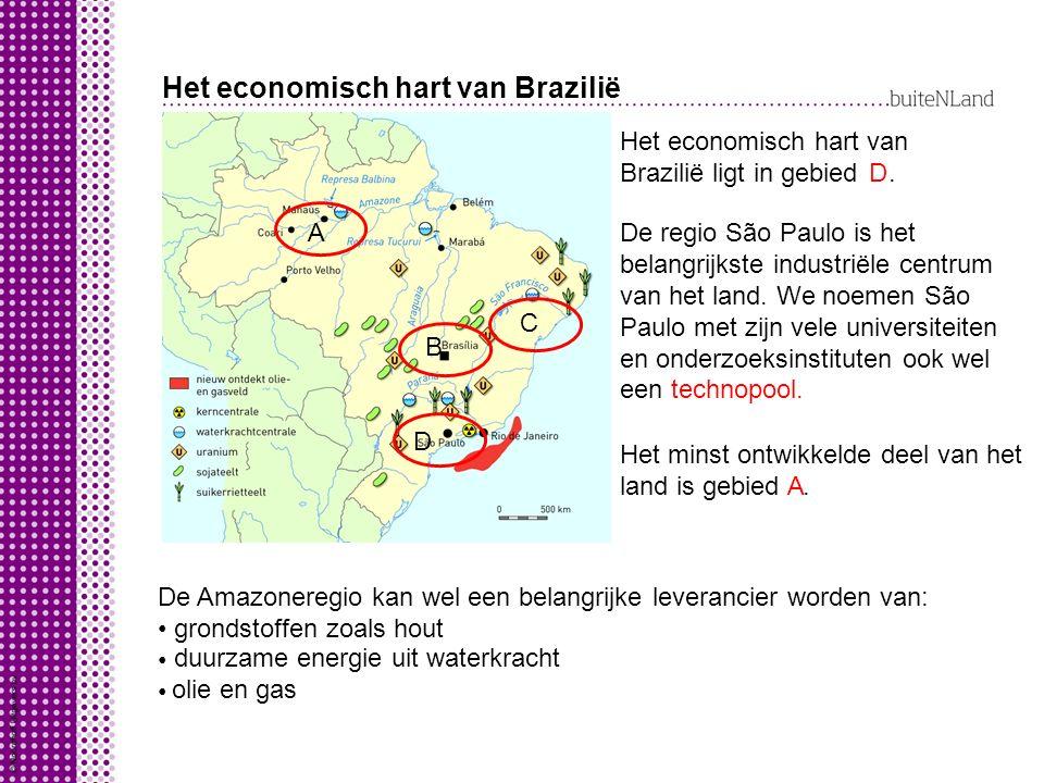 Het economisch hart van Brazilië A B C D Het economisch hart van Brazilië ligt in gebied. D De regio São Paulo is het belangrijkste industriële centru