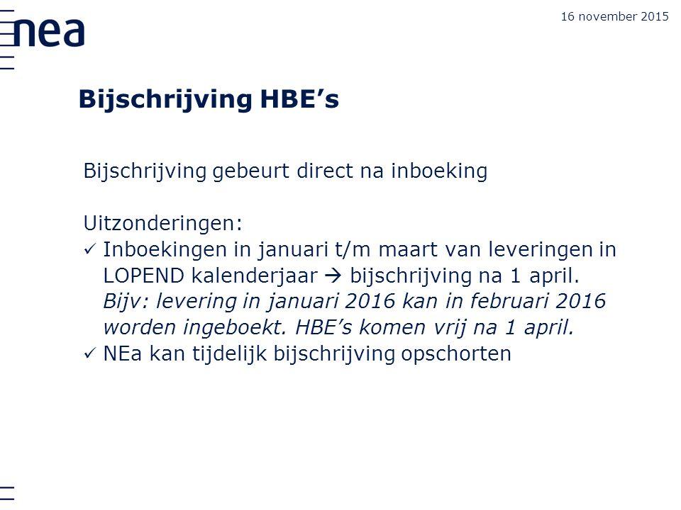 Bijschrijving HBE's Bijschrijving gebeurt direct na inboeking Uitzonderingen: Inboekingen in januari t/m maart van leveringen in LOPEND kalenderjaar  bijschrijving na 1 april.