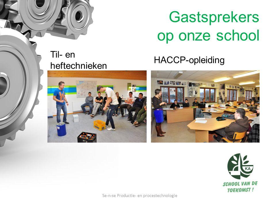 Gastsprekers op onze school Til- en heftechnieken Se-n-se Productie- en procestechnologie HACCP-opleiding