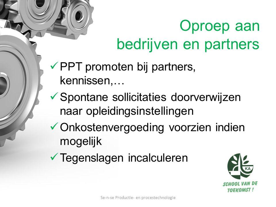 PPT promoten bij partners, kennissen,… Spontane sollicitaties doorverwijzen naar opleidingsinstellingen Onkostenvergoeding voorzien indien mogelijk Te
