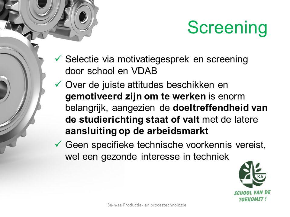Screening Selectie via motivatiegesprek en screening door school en VDAB Over de juiste attitudes beschikken en gemotiveerd zijn om te werken is enorm