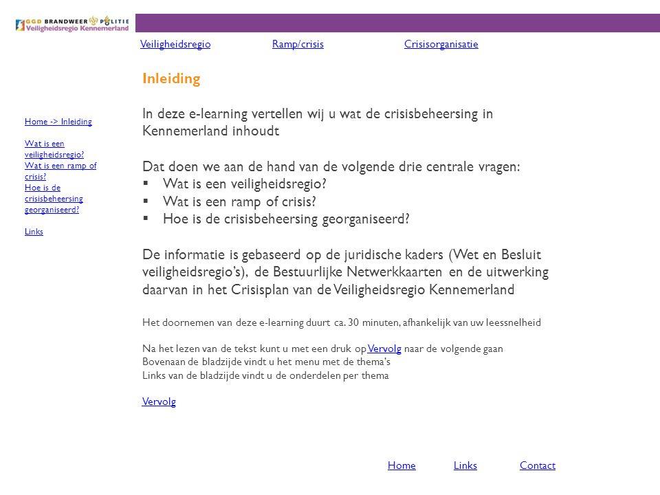 Inleiding In deze e-learning vertellen wij u wat de crisisbeheersing in Kennemerland inhoudt Dat doen we aan de hand van de volgende drie centrale vragen:  Wat is een veiligheidsregio.