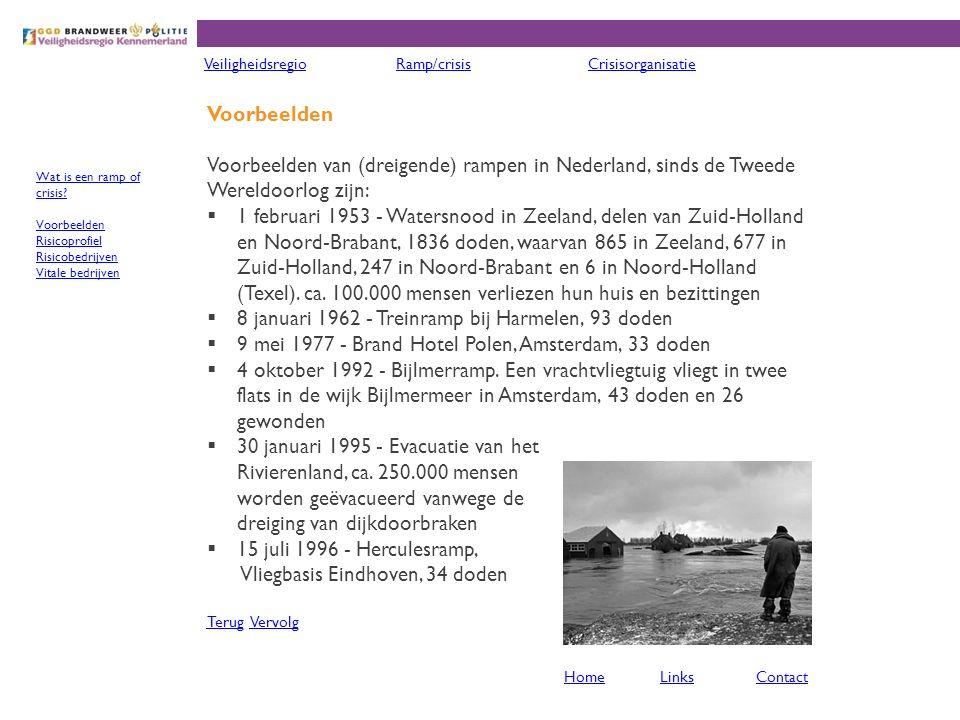 Voorbeelden Voorbeelden van (dreigende) rampen in Nederland, sinds de Tweede Wereldoorlog zijn:  1 februari 1953 - Watersnood in Zeeland, delen van Zuid-Holland en Noord-Brabant, 1836 doden, waarvan 865 in Zeeland, 677 in Zuid-Holland, 247 in Noord-Brabant en 6 in Noord-Holland (Texel).