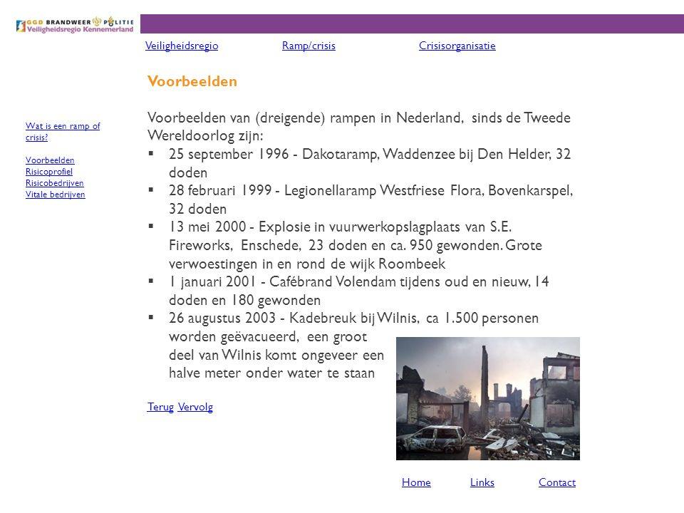 Voorbeelden Voorbeelden van (dreigende) rampen in Nederland, sinds de Tweede Wereldoorlog zijn:  25 september 1996 - Dakotaramp, Waddenzee bij Den Helder, 32 doden  28 februari 1999 - Legionellaramp Westfriese Flora, Bovenkarspel, 32 doden  13 mei 2000 - Explosie in vuurwerkopslagplaats van S.E.