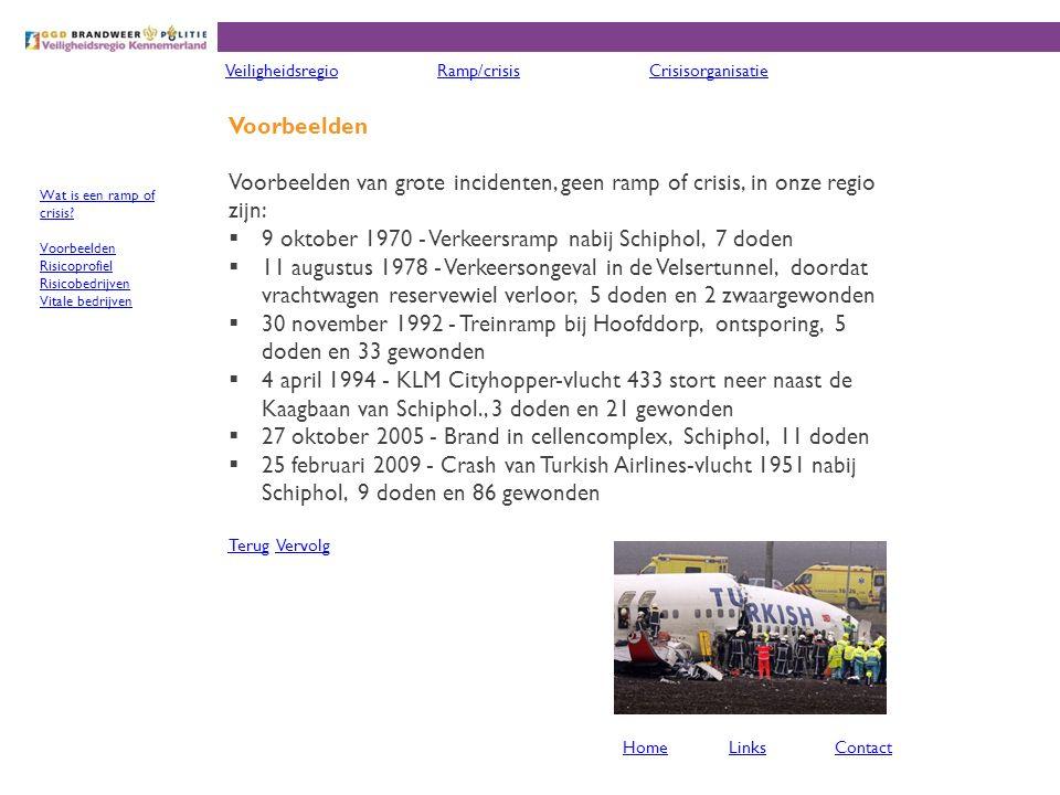 Voorbeelden Voorbeelden van grote incidenten, geen ramp of crisis, in onze regio zijn:  9 oktober 1970 - Verkeersramp nabij Schiphol, 7 doden  11 au
