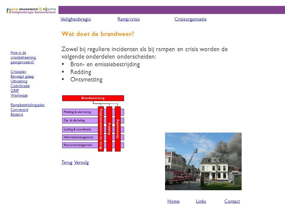 Wat doet de brandweer? Zowel bij reguliere incidenten als bij rampen en crisis worden de volgende onderdelen onderscheiden:  Bron- en emissiebestrijd