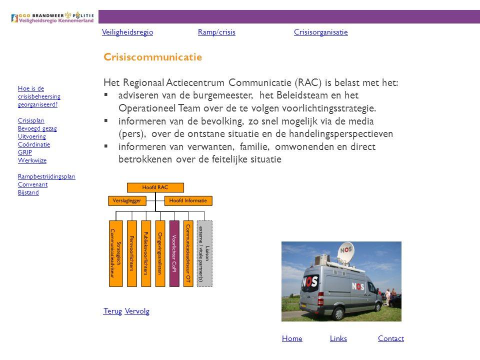 Crisiscommunicatie Het Regionaal Actiecentrum Communicatie (RAC) is belast met het:  adviseren van de burgemeester, het Beleidsteam en het Operationeel Team over de te volgen voorlichtingsstrategie.