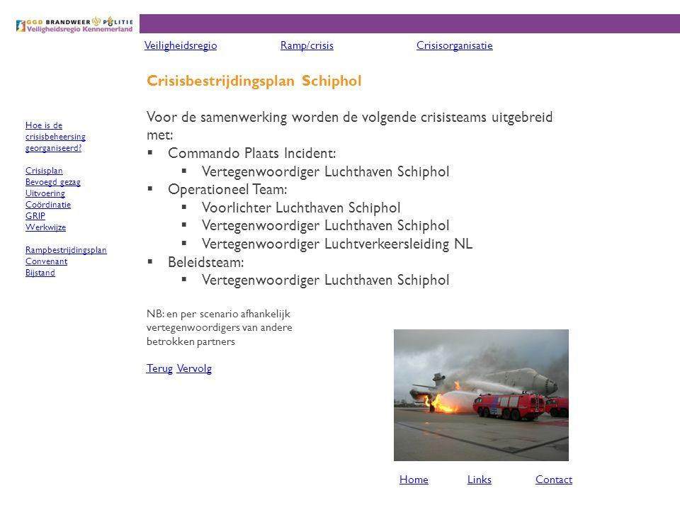 Crisisbestrijdingsplan Schiphol Voor de samenwerking worden de volgende crisisteams uitgebreid met:  Commando Plaats Incident:  Vertegenwoordiger Lu