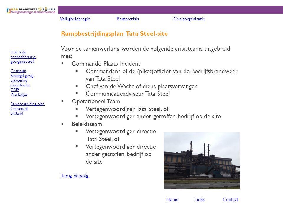 Rampbestrijdingsplan Tata Steel-site Voor de samenwerking worden de volgende crisisteams uitgebreid met:  Commando Plaats Incident  Commandant of de (piket)officier van de Bedrijfsbrandweer van Tata Steel  Chef van de Wacht of diens plaatsvervanger.