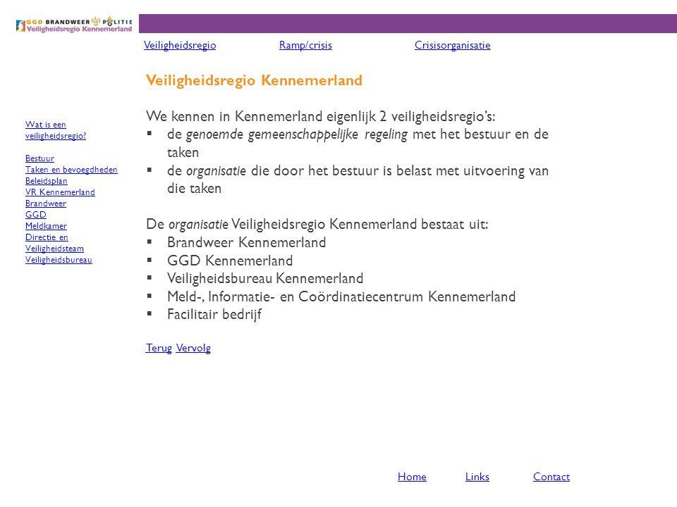 Veiligheidsregio Kennemerland We kennen in Kennemerland eigenlijk 2 veiligheidsregio's:  de genoemde gemeenschappelijke regeling met het bestuur en d