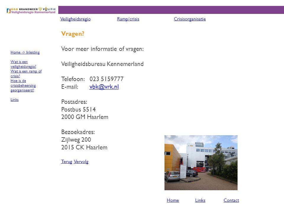 Vragen? Voor meer informatie of vragen: Veiligheidsbureau Kennemerland Telefoon: 023 5159777 E-mail: vbk@vrk.nlvbk@vrk.nl Postadres: Postbus 5514 2000
