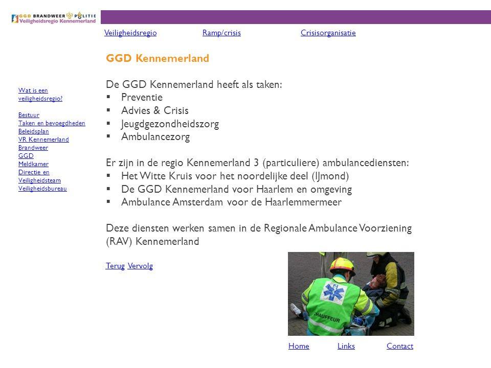 GGD Kennemerland De GGD Kennemerland heeft als taken:  Preventie  Advies & Crisis  Jeugdgezondheidszorg  Ambulancezorg Er zijn in de regio Kenneme