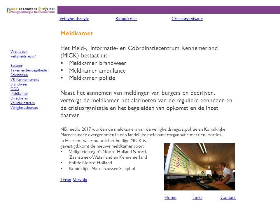Meldkamer Het Meld-, Informatie- en Coördinatiecentrum Kennemerland (MICK) bestaat uit:  Meldkamer brandweer  Meldkamer ambulance  Meldkamer politi