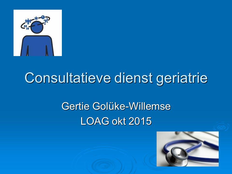 Consultatieve dienst geriatrie Gertie Golüke-Willemse LOAG okt 2015
