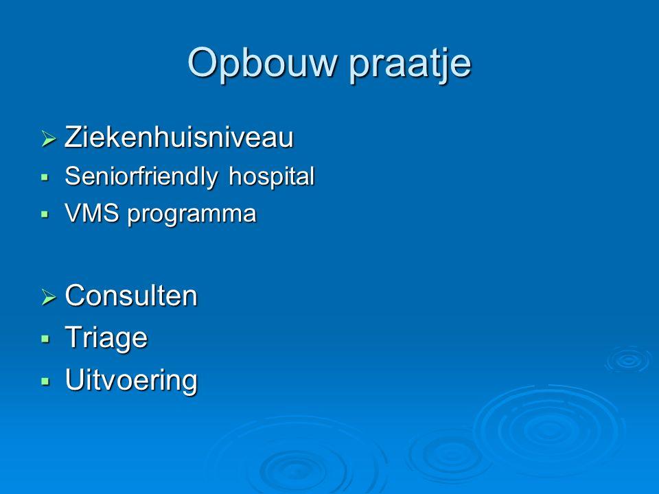 Opbouw praatje  Ziekenhuisniveau  Seniorfriendly hospital  VMS programma  Consulten  Triage  Uitvoering
