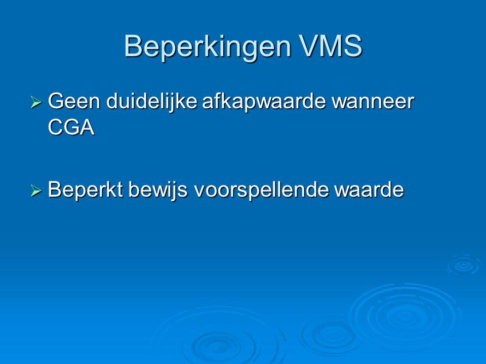 Beperkingen VMS  Geen duidelijke afkapwaarde wanneer CGA  Beperkt bewijs voorspellende waarde