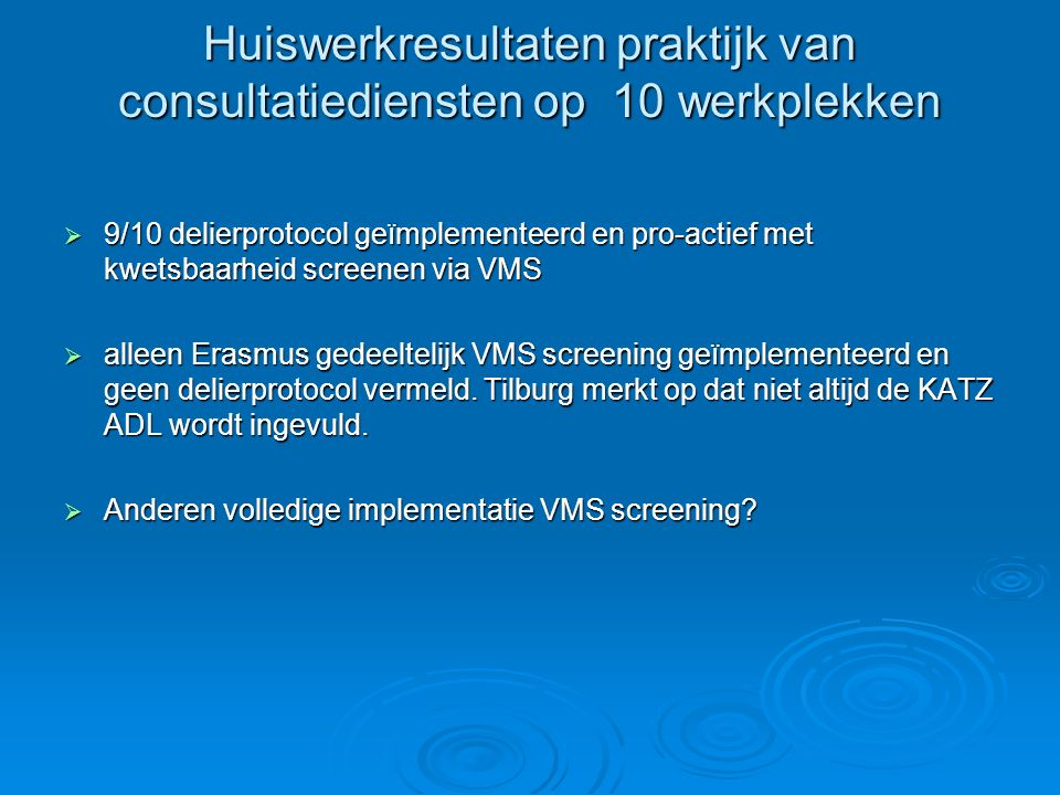 Huiswerkresultaten praktijk van consultatiediensten op 10 werkplekken  9/10 delierprotocol geïmplementeerd en pro-actief met kwetsbaarheid screenen v