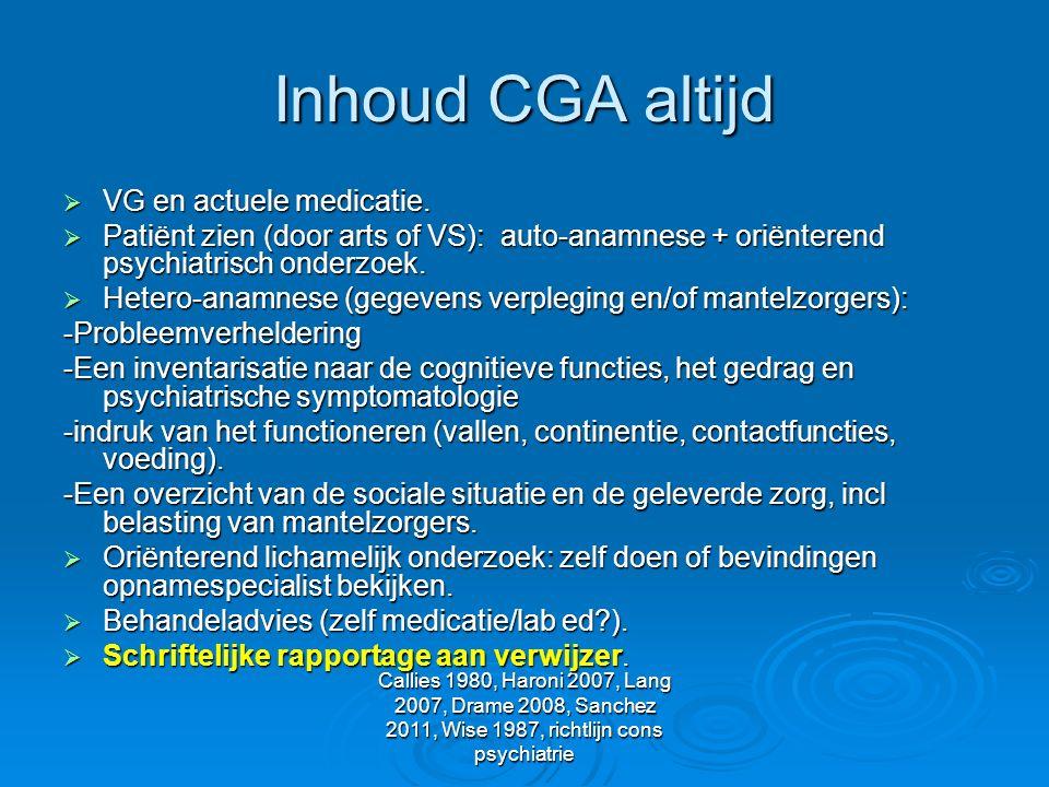 Callies 1980, Haroni 2007, Lang 2007, Drame 2008, Sanchez 2011, Wise 1987, richtlijn cons psychiatrie Inhoud CGA altijd  VG en actuele medicatie.  P