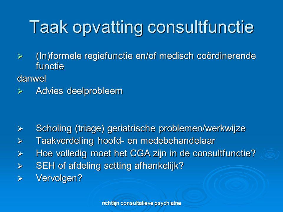 richtlijn consultatieve psychiatrie Taak opvatting consultfunctie  (In)formele regiefunctie en/of medisch coördinerende functie danwel  Advies deelp