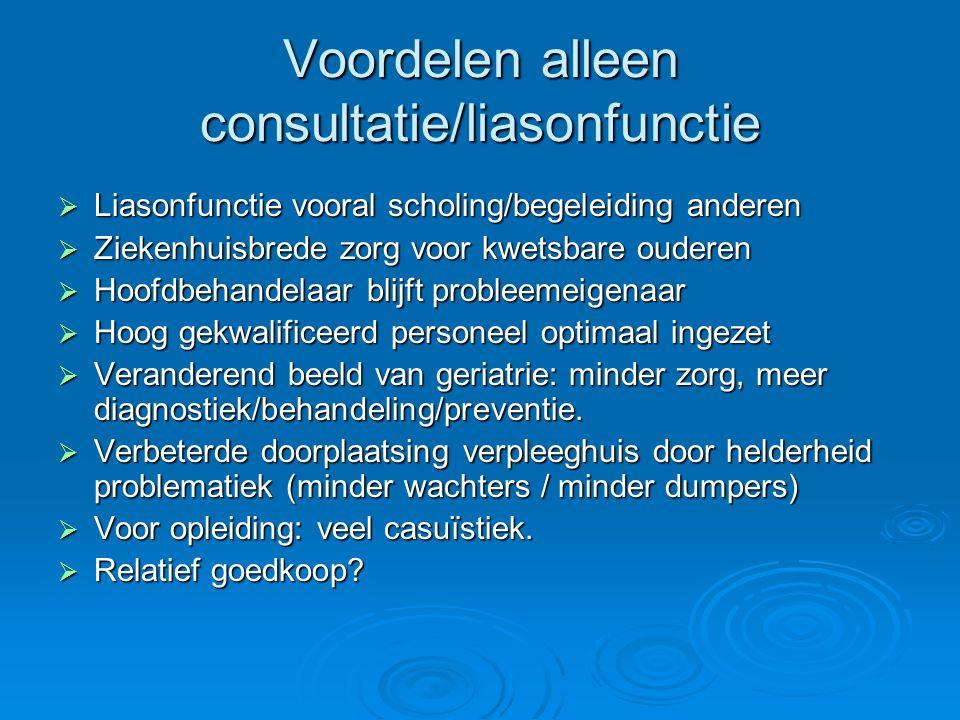Voordelen alleen consultatie/liasonfunctie  Liasonfunctie vooral scholing/begeleiding anderen  Ziekenhuisbrede zorg voor kwetsbare ouderen  Hoofdbe