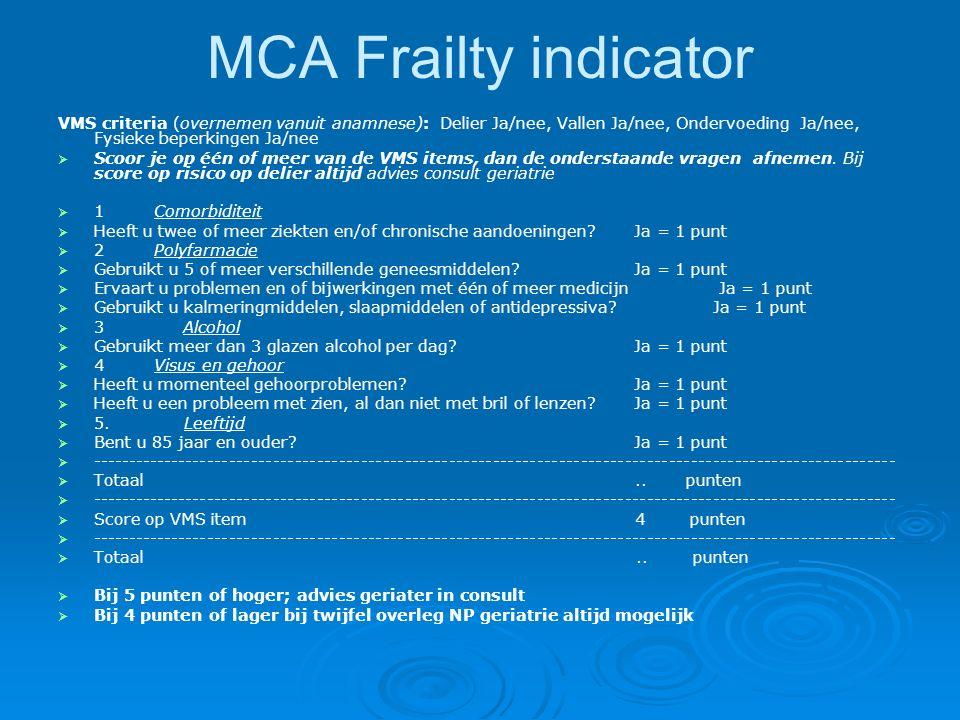 MCA Frailty indicator VMS criteria (overnemen vanuit anamnese): Delier Ja/nee, Vallen Ja/nee, Ondervoeding Ja/nee, Fysieke beperkingen Ja/nee  Scoor