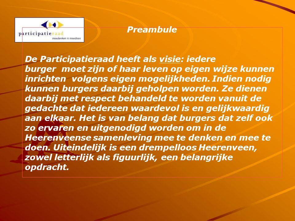 Preambule De Participatieraad heeft als visie: iedere burger moet zijn of haar leven op eigen wijze kunnen inrichten volgens eigen mogelijkheden.