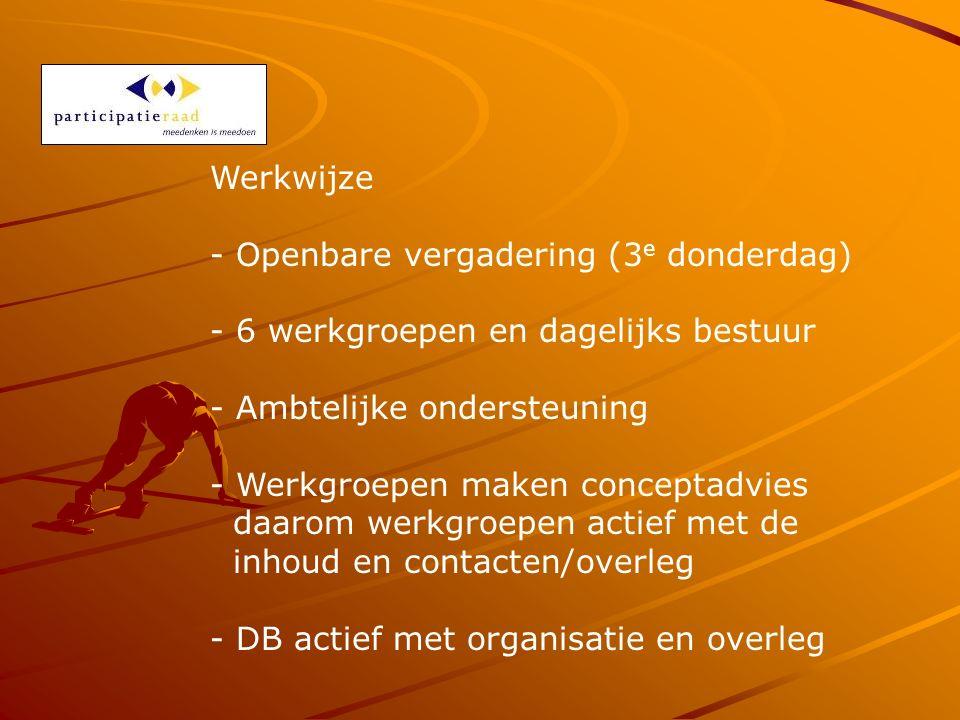 Werkwijze - Openbare vergadering (3 e donderdag) - 6 werkgroepen en dagelijks bestuur - Ambtelijke ondersteuning - Werkgroepen maken conceptadvies daarom werkgroepen actief met de inhoud en contacten/overleg - DB actief met organisatie en overleg