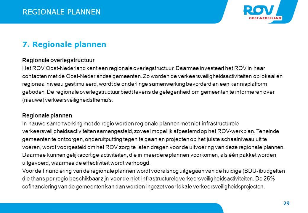 29 REGIONALE PLANNEN 7. Regionale plannen Regionale overlegstructuur Het ROV Oost-Nederland kent een regionale overlegstructuur. Daarmee investeert he