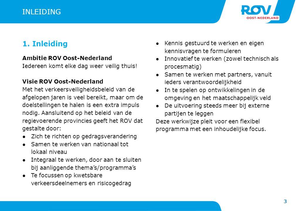 3 INLEIDING 1. Inleiding Ambitie ROV Oost-Nederland Iedereen komt elke dag weer veilig thuis! Visie ROV Oost-Nederland Met het verkeersveiligheidsbele