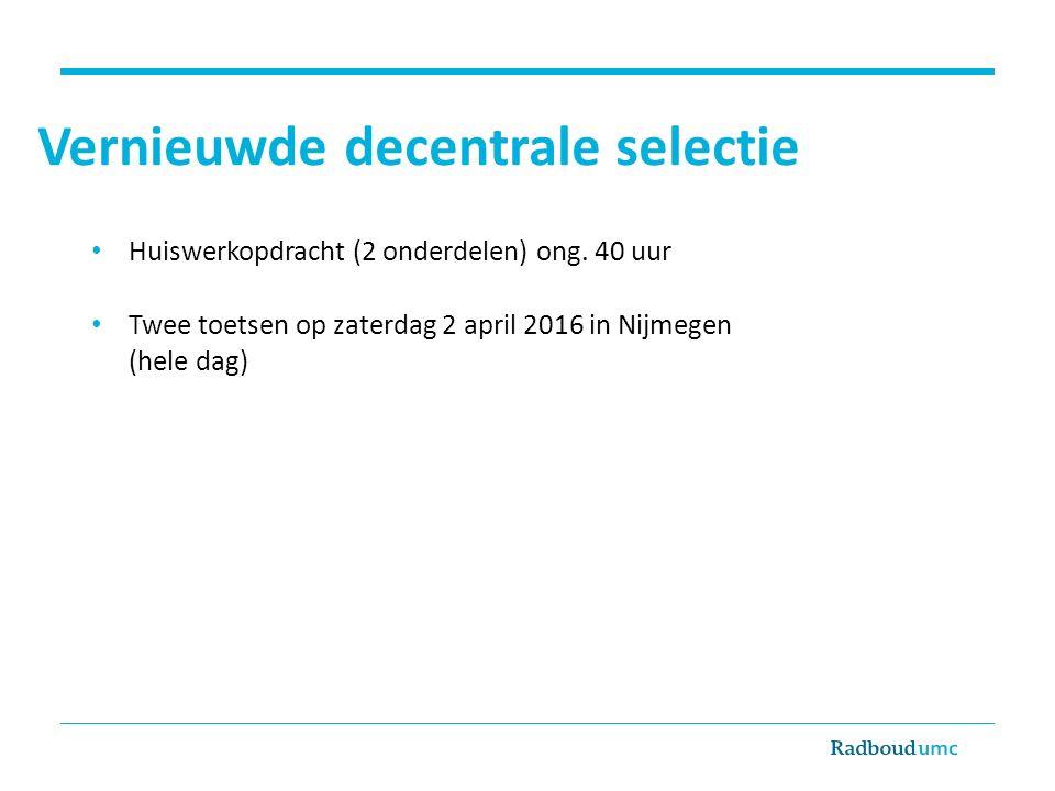 Vernieuwde decentrale selectie Huiswerkopdracht (2 onderdelen) ong. 40 uur Twee toetsen op zaterdag 2 april 2016 in Nijmegen (hele dag)