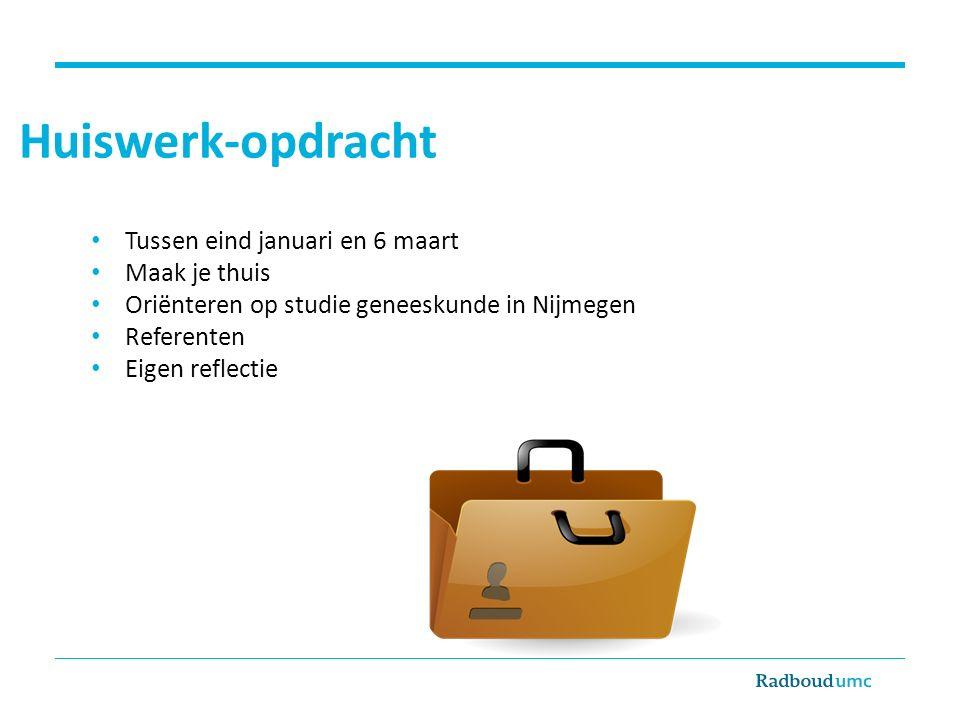 Huiswerk-opdracht Tussen eind januari en 6 maart Maak je thuis Oriënteren op studie geneeskunde in Nijmegen Referenten Eigen reflectie
