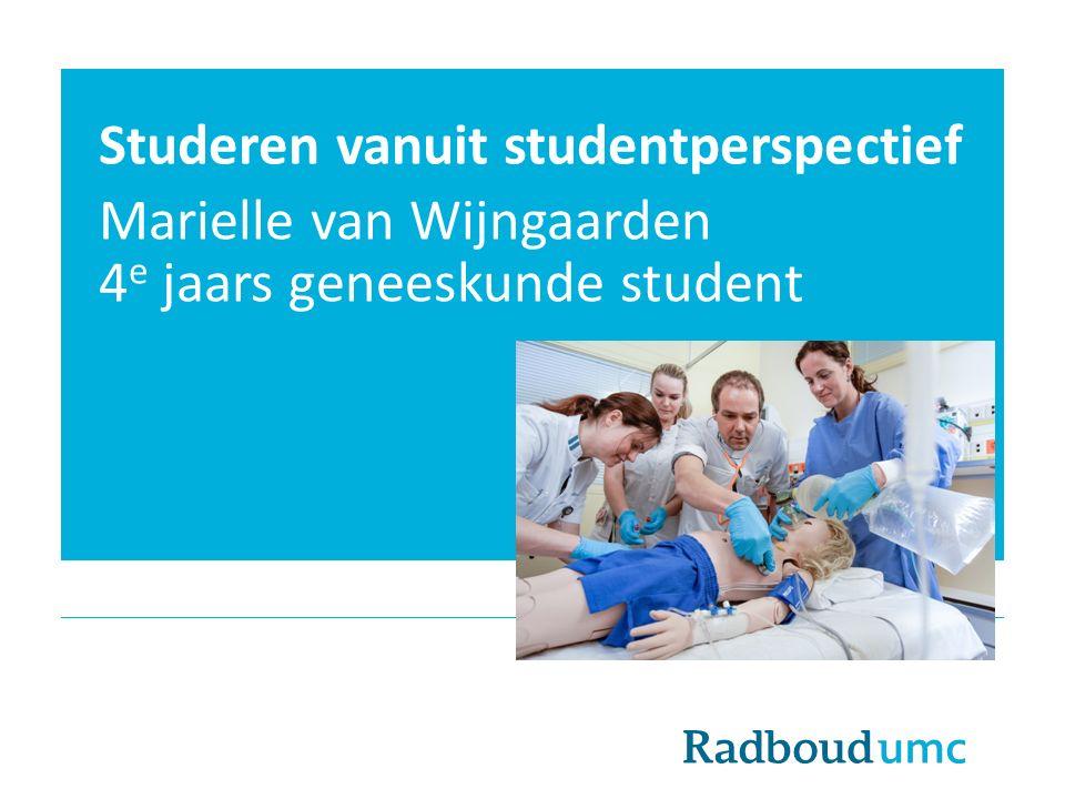 Studeren vanuit studentperspectief Marielle van Wijngaarden 4 e jaars geneeskunde student