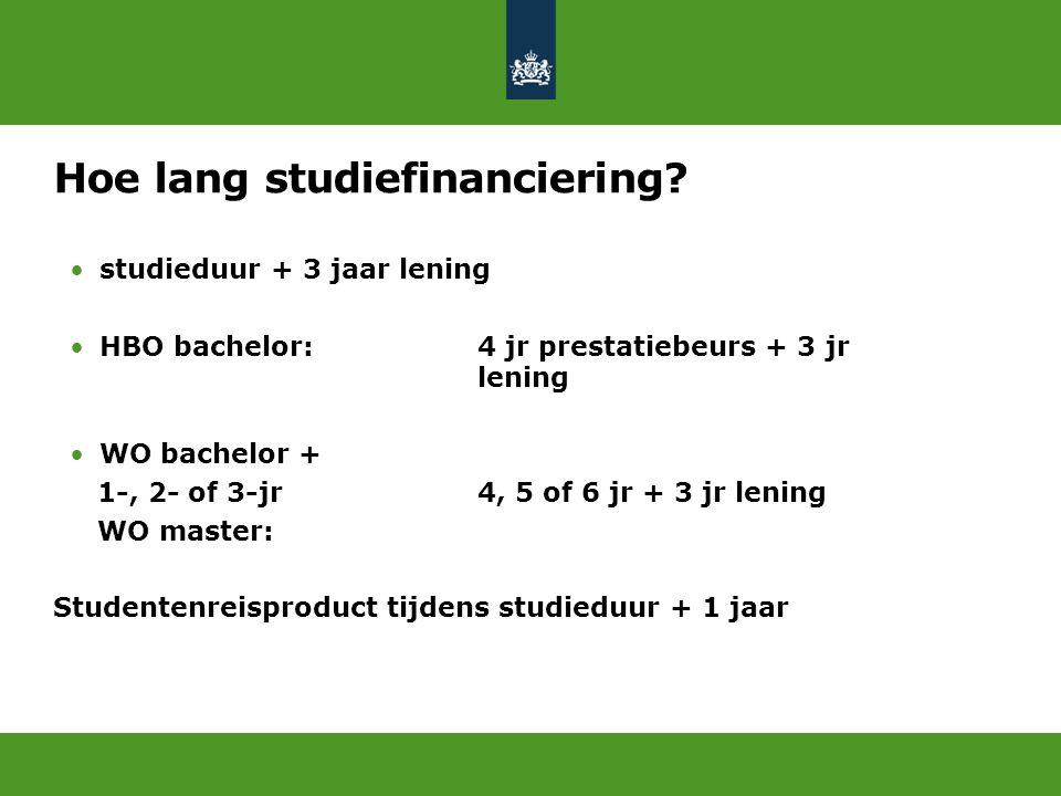 Hoe lang studiefinanciering? studieduur + 3 jaar lening HBO bachelor: 4 jr prestatiebeurs + 3 jr lening WO bachelor + 1-, 2- of 3-jr 4, 5 of 6 jr + 3