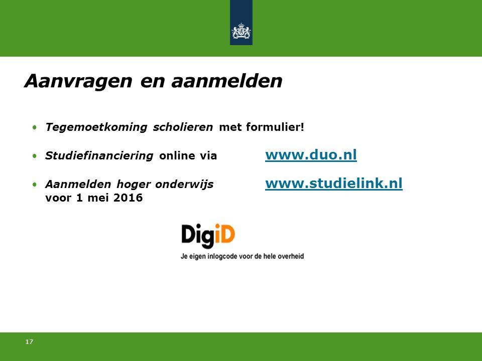 17 Aanvragen en aanmelden Tegemoetkoming scholieren met formulier! Studiefinanciering online via www.duo.nl www.duo.nl Aanmelden hoger onderwijs www.s