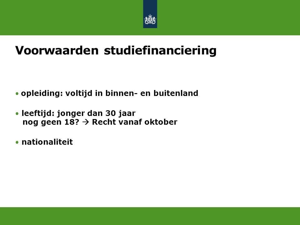Voorwaarden studiefinanciering opleiding: voltijd in binnen- en buitenland leeftijd: jonger dan 30 jaar nog geen 18?  Recht vanaf oktober nationalite